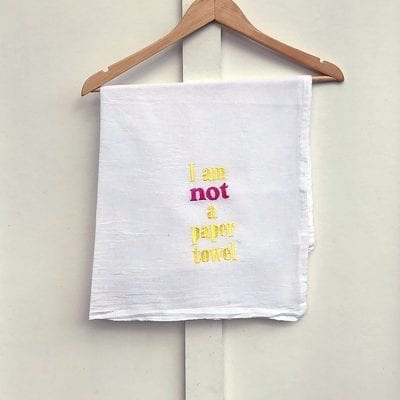 custom dish towel says: I'm not a paper towel.